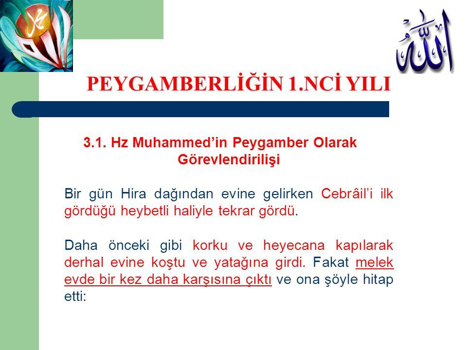 3.1. Hz Muhammed'in Peygamber Olarak Görevlendirilişi Bir gün Hira dağından evine gelirken Cebrâil'i ilk gördüğü heybetli haliyle tekrar gördü. Daha ö
