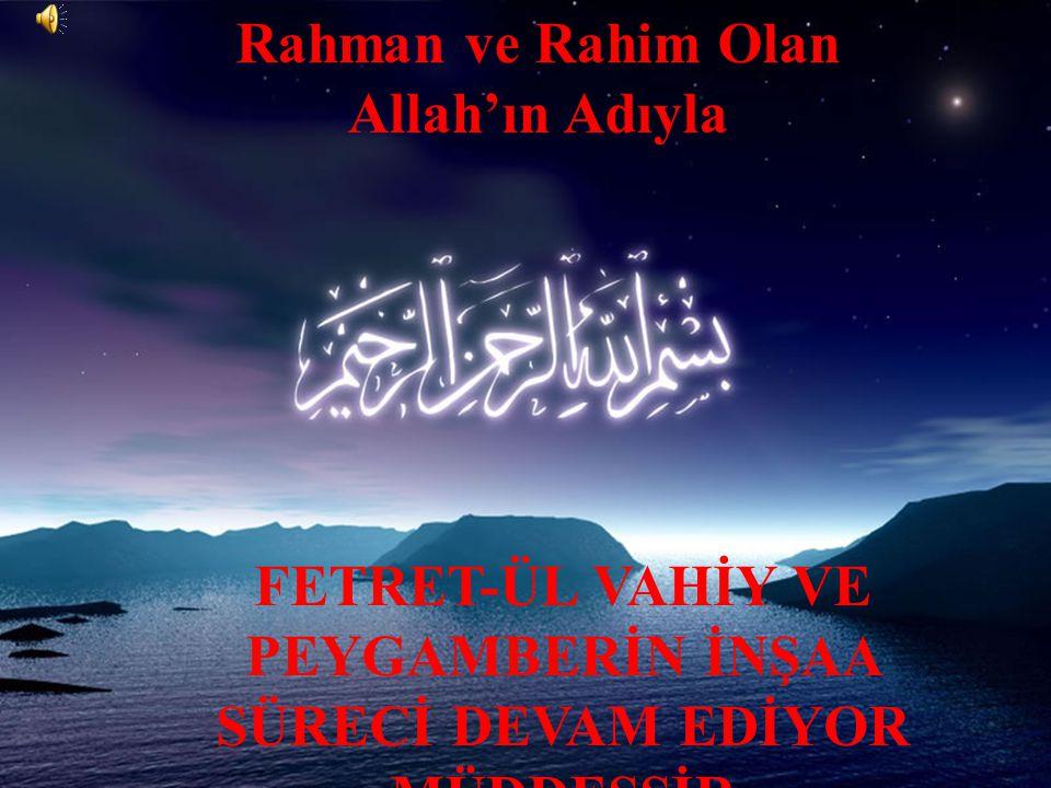 Rahman ve Rahim Olan Allah'ın Adıyla FETRET-ÜL VAHİY VE PEYGAMBERİN İNŞAA SÜRECİ DEVAM EDİYOR -MÜDDESSİR-