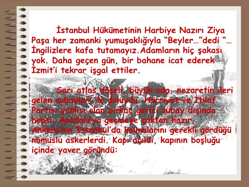 """İstanbul Hükümetinin Harbiye Nazırı Ziya Paşa her zamanki yumuşaklığıyla """"Beyler…""""dedi """"… İngilizlere kafa tutamayız.Adamların hiç şakası yok. Daha ge"""