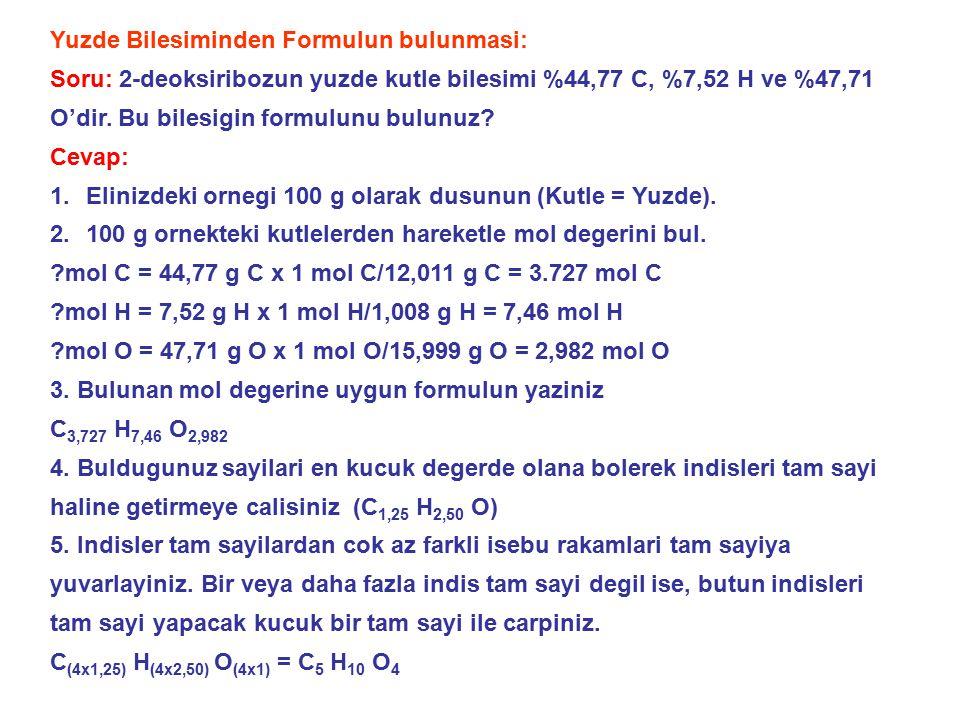 Yuzde Bilesiminden Formulun bulunmasi: Soru: 2-deoksiribozun yuzde kutle bilesimi %44,77 C, %7,52 H ve %47,71 O'dir. Bu bilesigin formulunu bulunuz? C