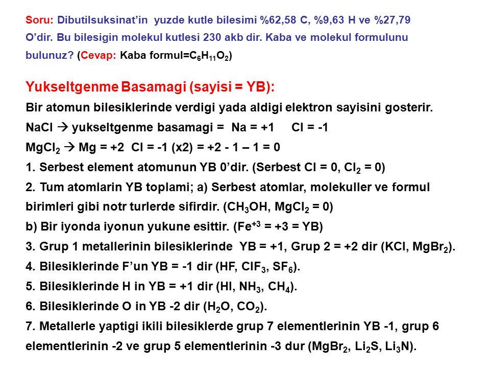 Soru: Dibutilsuksinat'in yuzde kutle bilesimi %62,58 C, %9,63 H ve %27,79 O'dir. Bu bilesigin molekul kutlesi 230 akb dir. Kaba ve molekul formulunu b