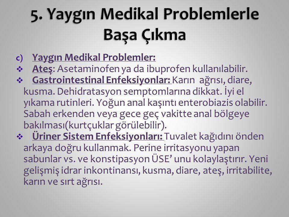 c) Yaygın Medikal Problemler:  Ateş: Asetaminofen ya da ibuprofen kullanılabilir.  Gastrointestinal Enfeksiyonlar: Karın ağrısı, diare, kusma. Dehid