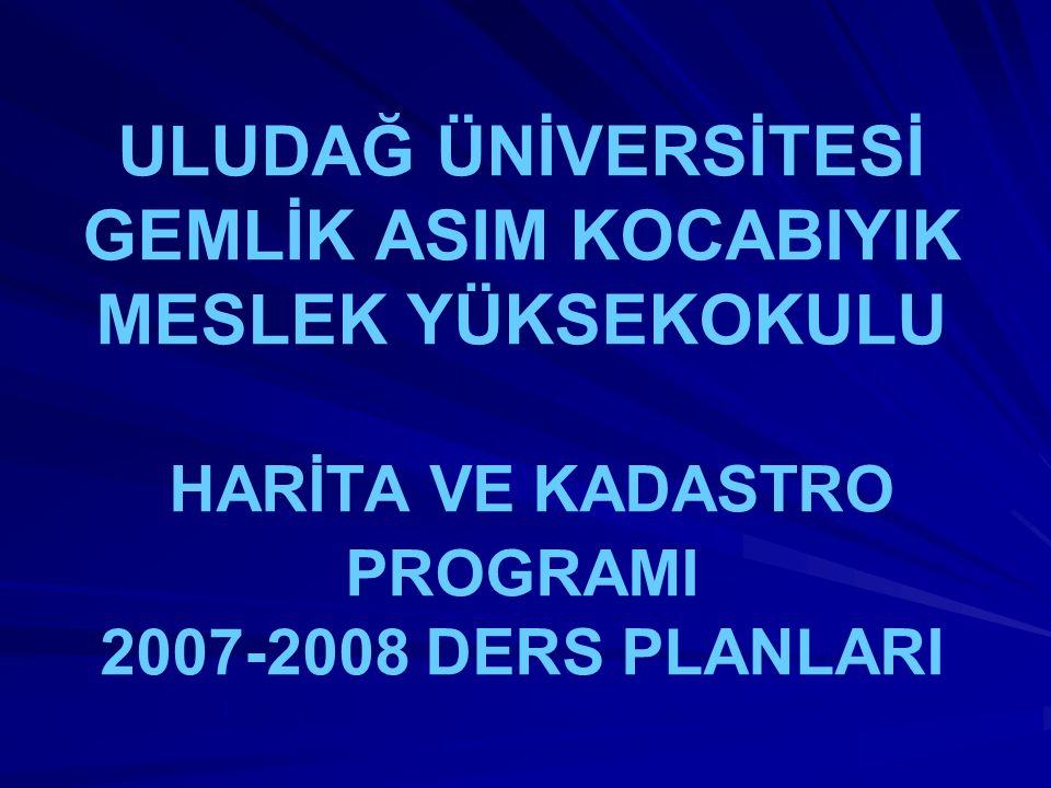 ULUDAĞ ÜNİVERSİTESİ GEMLİK ASIM KOCABIYIK MESLEK YÜKSEKOKULU HARİTA VE KADASTRO PROGRAMI 2007-2008 DERS PLANLARI