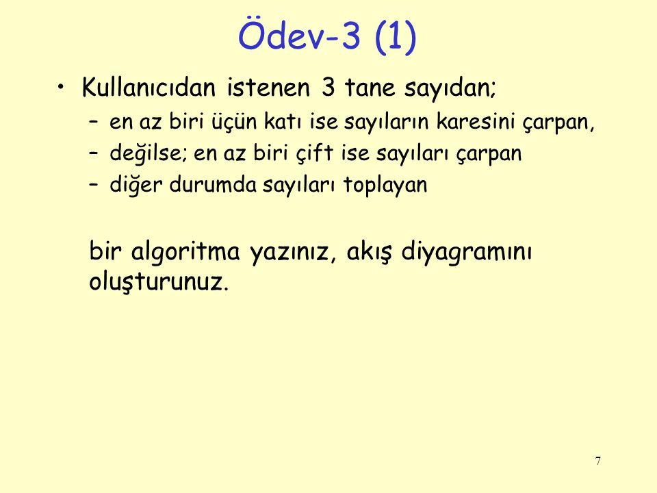 Ödev-3 (1) Kullanıcıdan istenen 3 tane sayıdan; –en az biri üçün katı ise sayıların karesini çarpan, –değilse; en az biri çift ise sayıları çarpan –di