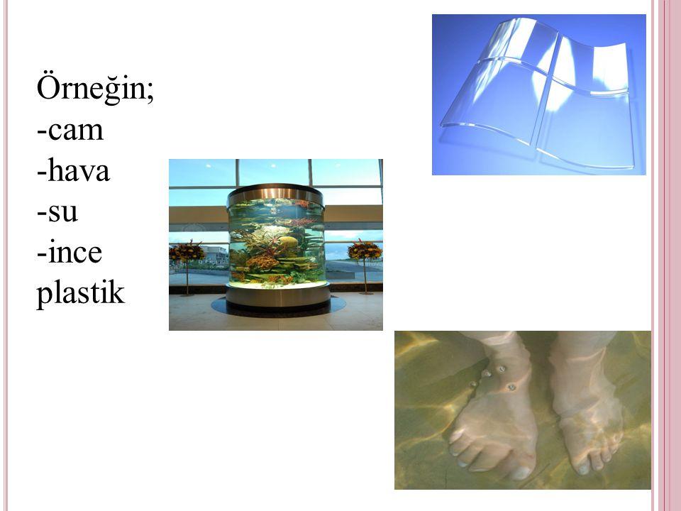 Örneğin; -cam -hava -su -ince plastik