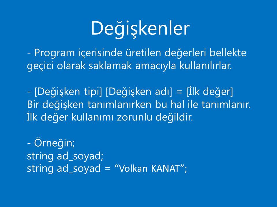 Değişkenler - Program içerisinde üretilen değerleri bellekte geçici olarak saklamak amacıyla kullanılırlar. - [Değişken tipi] [Değişken adı] = [İlk de