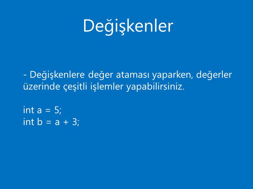 Değişkenler - Değişkenlere değer ataması yaparken, değerler üzerinde çeşitli işlemler yapabilirsiniz. int a = 5; int b = a + 3;