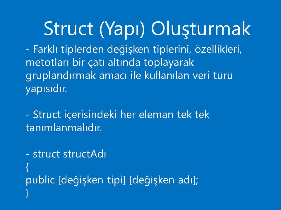 Struct (Yapı) Oluşturmak - Farklı tiplerden değişken tiplerini, özellikleri, metotları bir çatı altında toplayarak gruplandırmak amacı ile kullanılan