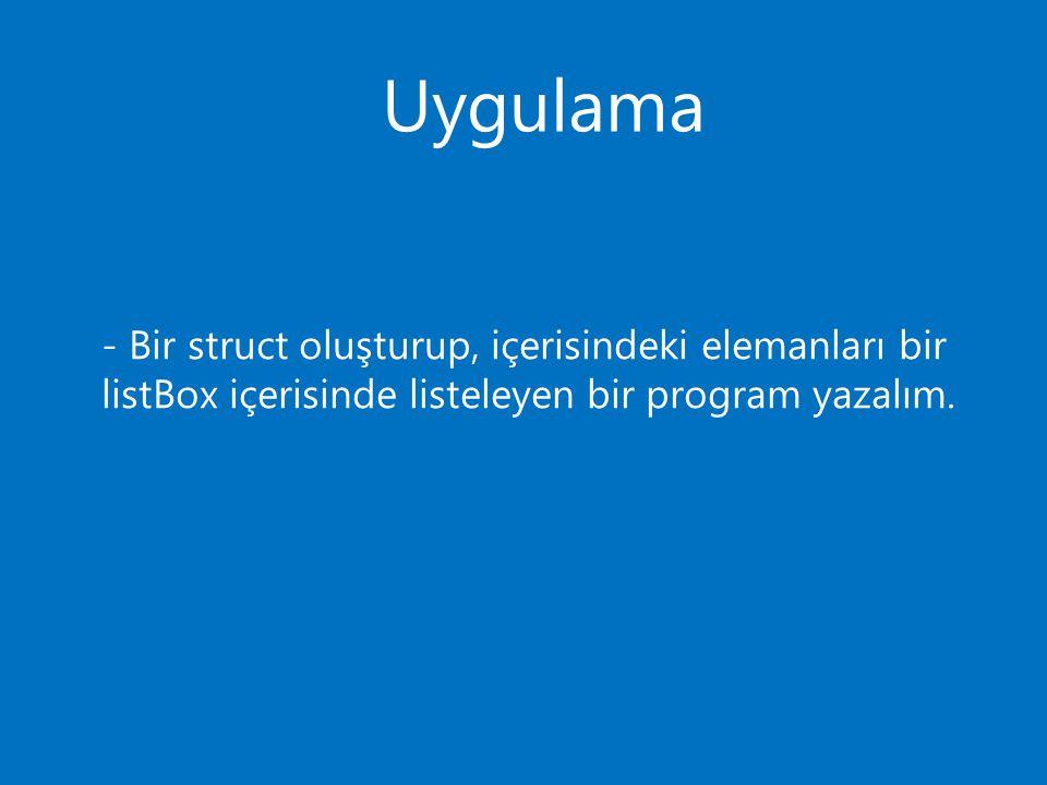 Uygulama - Bir struct oluşturup, içerisindeki elemanları bir listBox içerisinde listeleyen bir program yazalım.