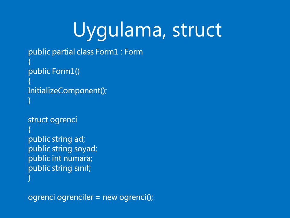 Uygulama, struct public partial class Form1 : Form { public Form1() { InitializeComponent(); } struct ogrenci { public string ad; public string soyad;