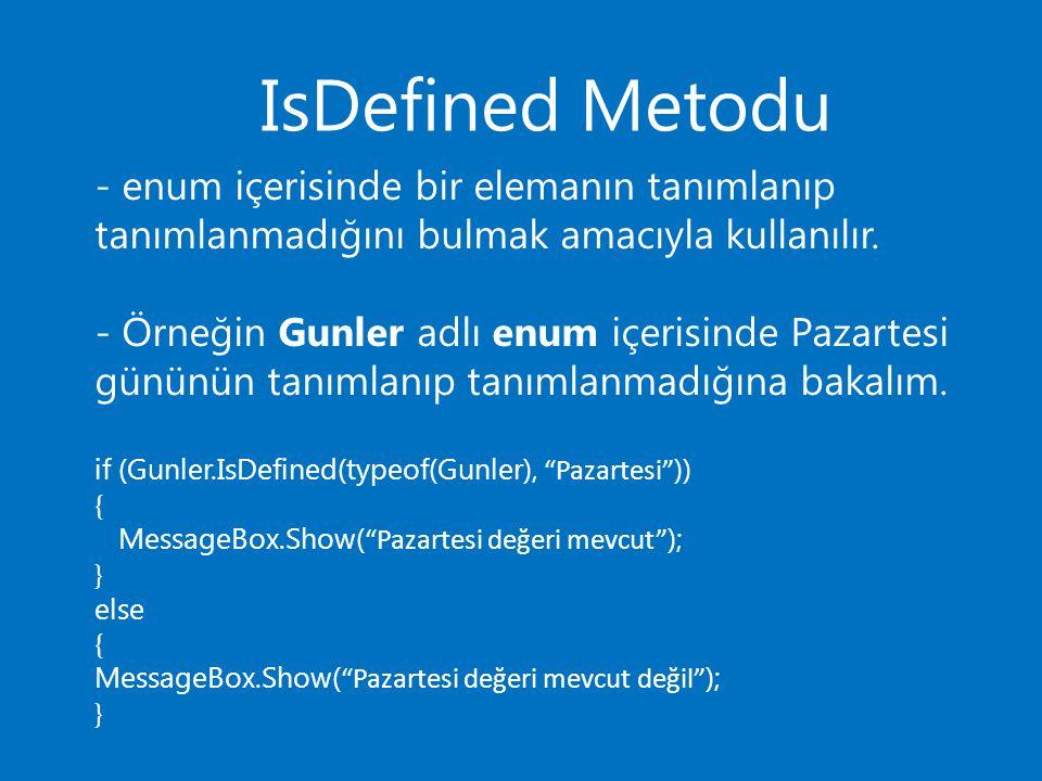 IsDefined Metodu - enum içerisinde bir elemanın tanımlanıp tanımlanmadığını bulmak amacıyla kullanılır. - Örneğin Gunler adlı enum içerisinde Pazartes