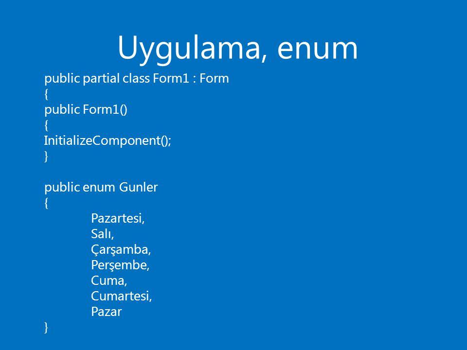 Uygulama, enum public partial class Form1 : Form { public Form1() { InitializeComponent(); } public enum Gunler { Pazartesi, Salı, Çarşamba, Perşembe,