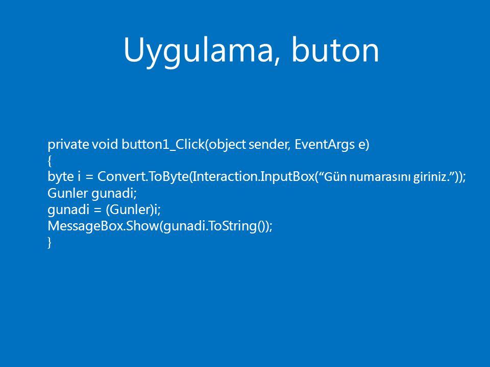 "Uygulama, buton private void button1_Click(object sender, EventArgs e) { byte i = Convert.ToByte(Interaction.InputBox( ""Gün numarasını giriniz."" )); G"