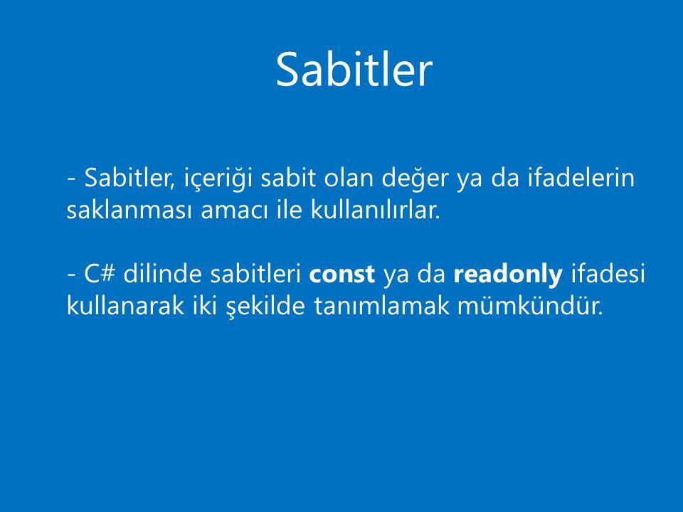 Sabitler - Sabitler, içeriği sabit olan değer ya da ifadelerin saklanması amacı ile kullanılırlar. - C# dilinde sabitleri const ya da readonly ifadesi