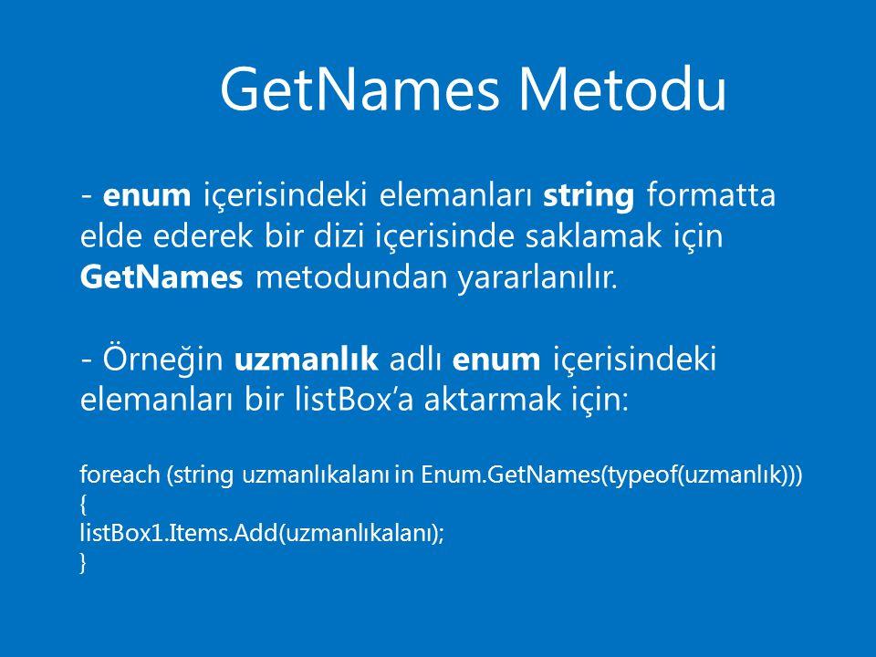 GetNames Metodu - enum içerisindeki elemanları string formatta elde ederek bir dizi içerisinde saklamak için GetNames metodundan yararlanılır. - Örneğ