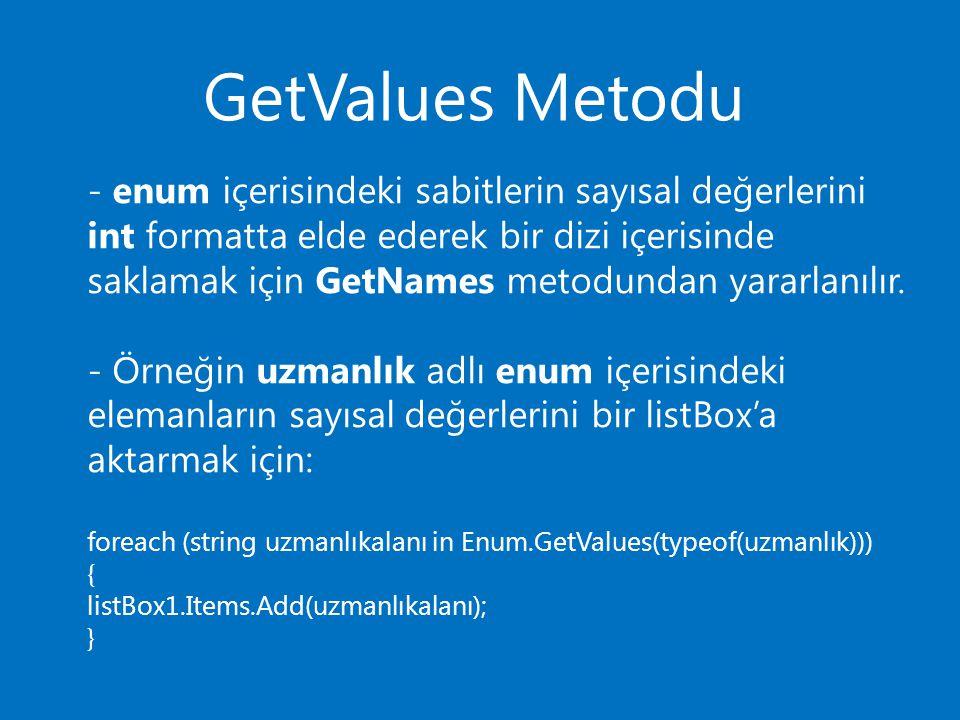 GetValues Metodu - enum içerisindeki sabitlerin sayısal değerlerini int formatta elde ederek bir dizi içerisinde saklamak için GetNames metodundan yar