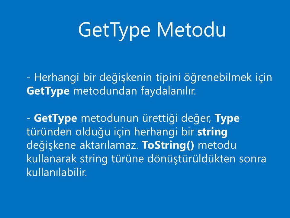 GetType Metodu - Herhangi bir değişkenin tipini öğrenebilmek için GetType metodundan faydalanılır. - GetType metodunun ürettiği değer, Type türünden o
