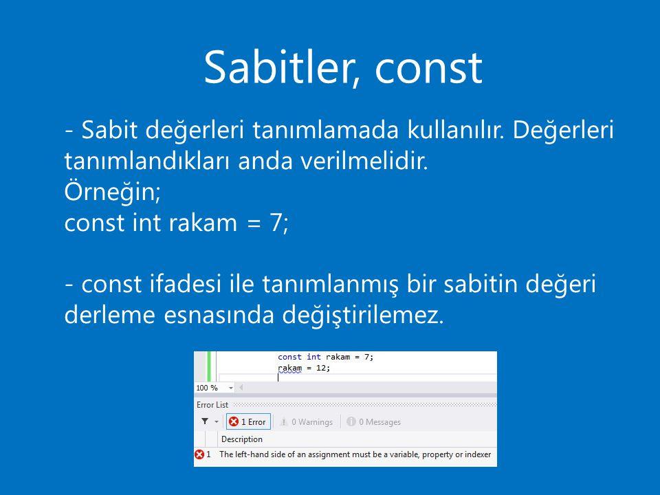 Sabitler, const - Sabit değerleri tanımlamada kullanılır. Değerleri tanımlandıkları anda verilmelidir. Örneğin; const int rakam = 7; - const ifadesi i