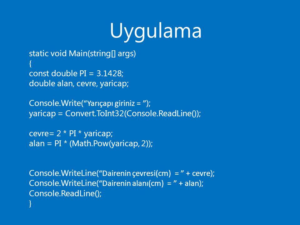 """Uygulama static void Main(string[] args) { const double PI = 3.1428; double alan, cevre, yaricap; Console.Write( """"Yarıçapı giriniz = """" ); yaricap = Co"""