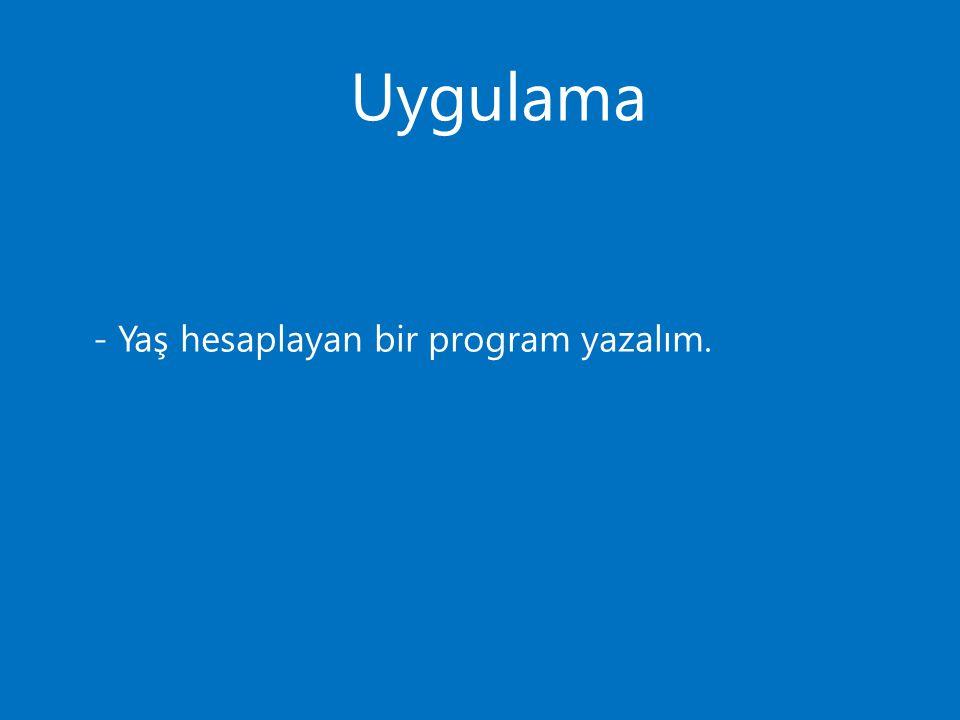 Uygulama public static readonly int yil = DateTime.Now.Year; static void Main(string[] args) { Console.WriteLine( Doğum yılınızı giriniz: ); int dogum_yili = Convert.ToInt32(Console.ReadLine()); Console.WriteLine( Yaşınız = + (yil – dogum_yili) ); Console.ReadKey(); }