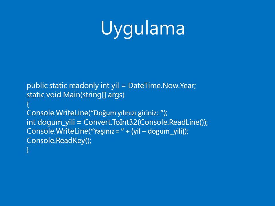 """Uygulama public static readonly int yil = DateTime.Now.Year; static void Main(string[] args) { Console.WriteLine( """"Doğum yılınızı giriniz: """" ); int do"""