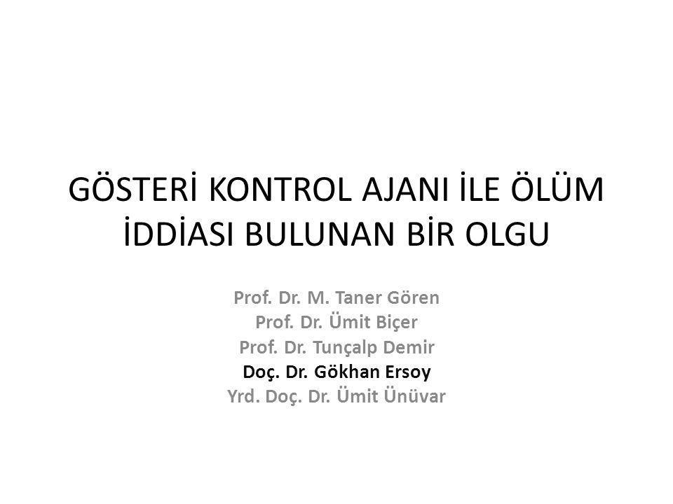 GÖSTERİ KONTROL AJANI İLE ÖLÜM İDDİASI BULUNAN BİR OLGU Prof.