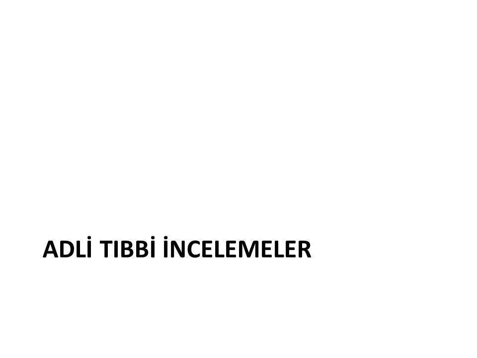 ADLİ TIBBİ İNCELEMELER