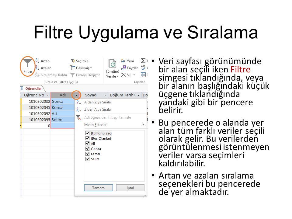 Filtre Uygulama ve Sıralama Veri sayfası görünümünde bir alan seçili iken Filtre simgesi tıklandığında, veya bir alanın başlığındaki küçük üçgene tıkl