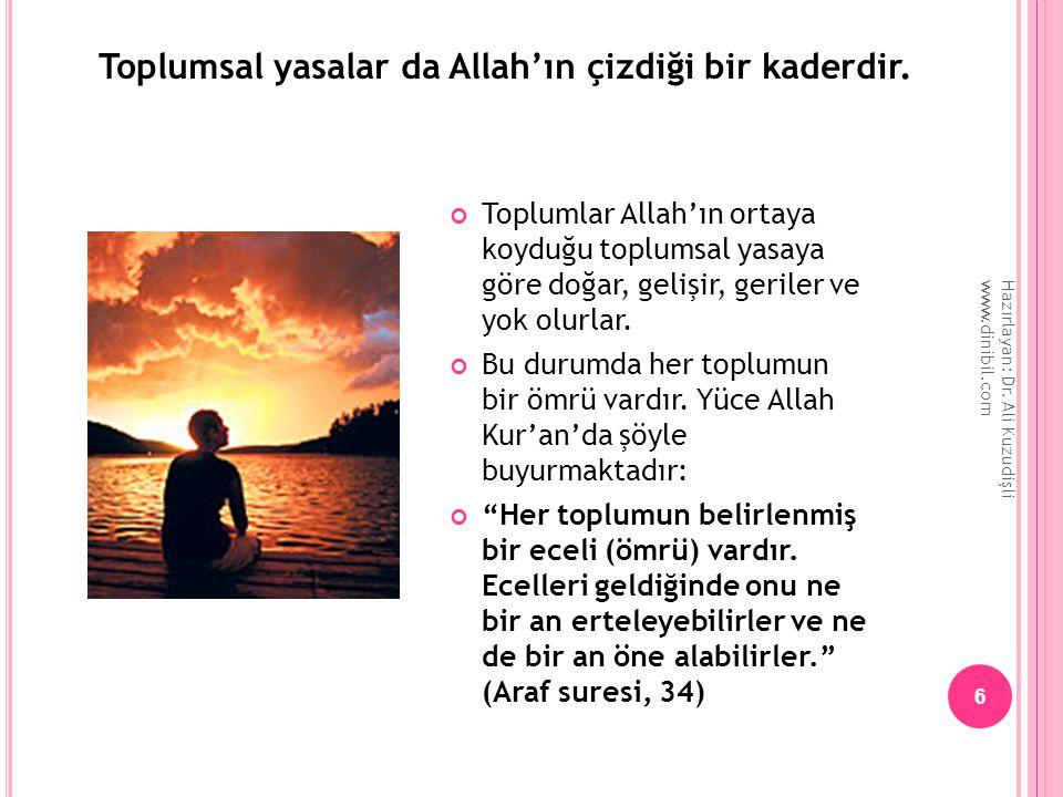Toplumsal yasalar da Allah'ın çizdiği bir kaderdir. Hazırlayan: Dr. Ali Kuzudişli www.dinibil.com 6 Toplumlar Allah'ın ortaya koyduğu toplumsal yasaya