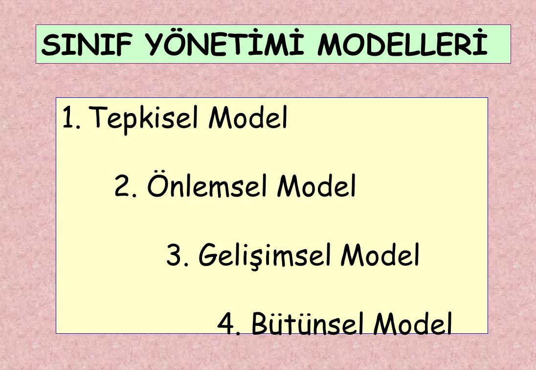 SINIF YÖNETİMİ MODELLERİ 1.Tepkisel Model 2. Önlemsel Model 3. Gelişimsel Model 4. Bütünsel Model