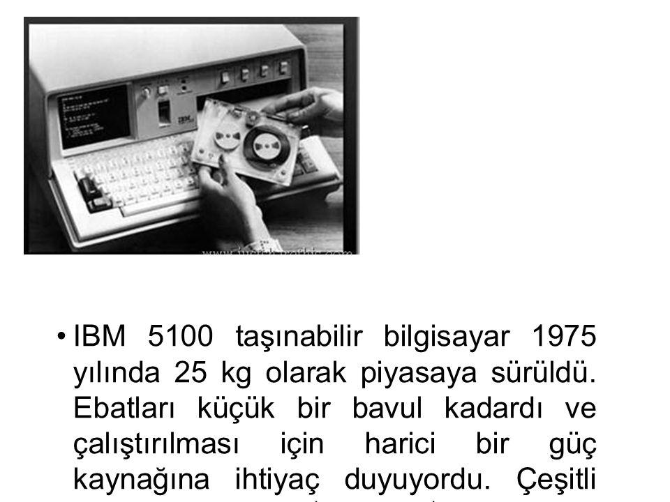 IBM 5100 taşınabilir bilgisayar 1975 yılında 25 kg olarak piyasaya sürüldü.