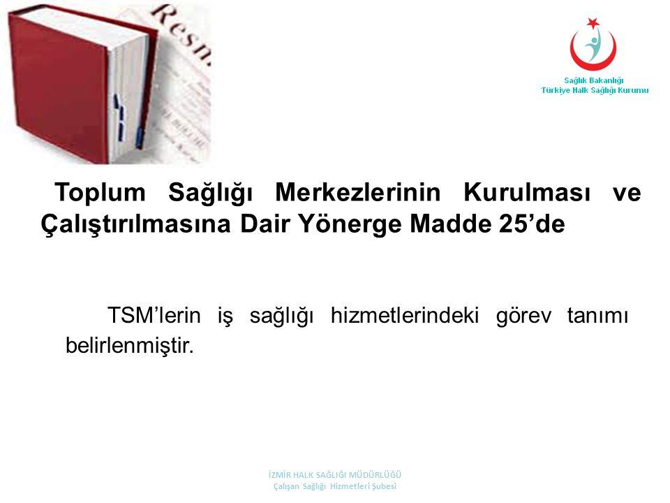 Toplum Sağlığı Merkezlerinin Kurulması ve Çalıştırılmasına Dair Yönerge Madde 25'de TSM'lerin iş sağlığı hizmetlerindeki görev tanımı belirlenmiştir.