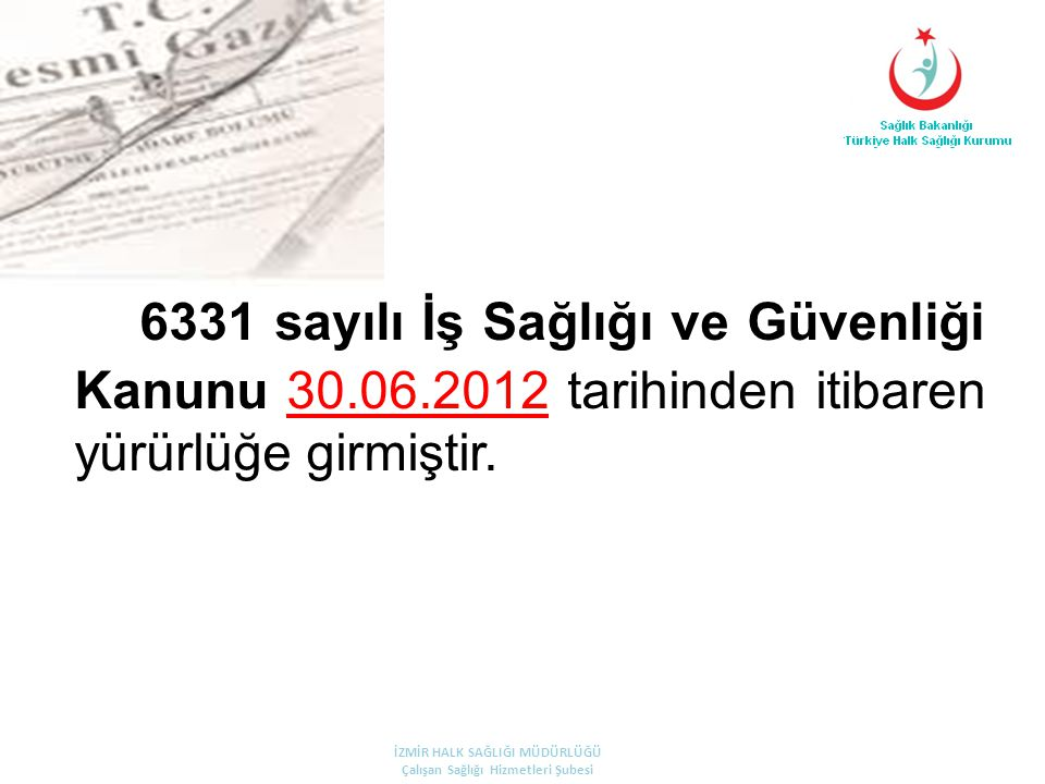 6331 sayılı İş Sağlığı ve Güvenliği Kanunu 30.06.2012 tarihinden itibaren yürürlüğe girmiştir.