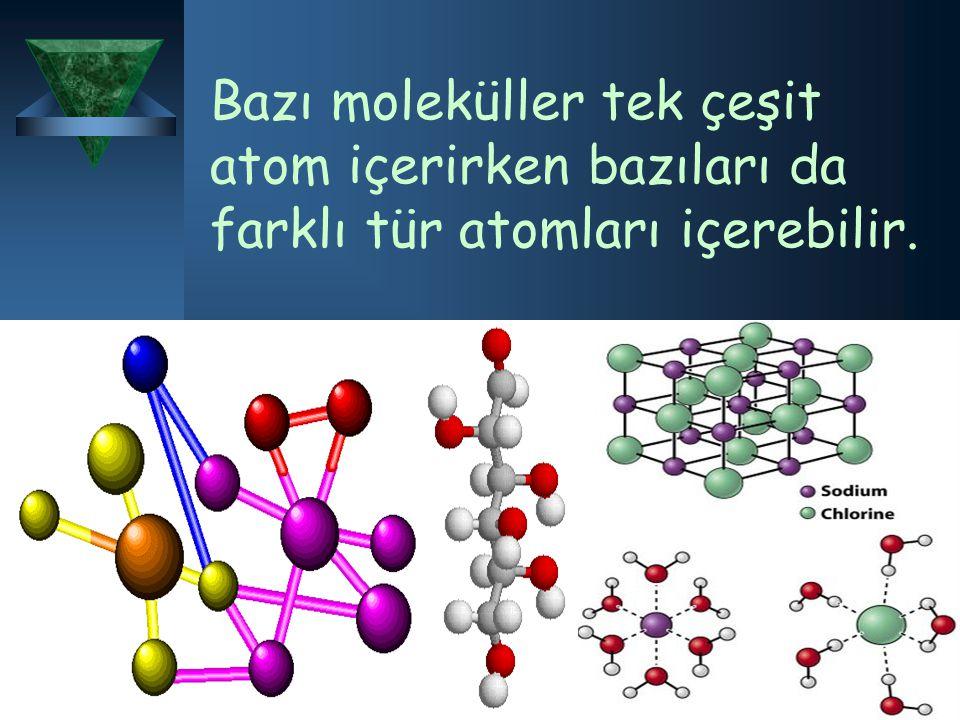 Bazı moleküller tek çeşit atom içerirken bazıları da farklı tür atomları içerebilir.