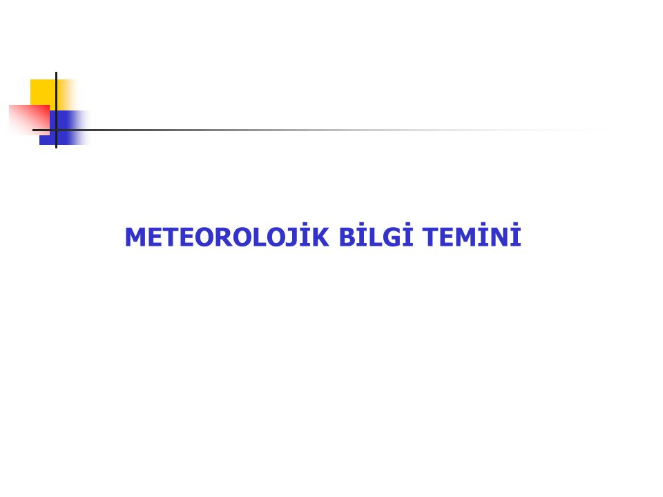 METEOROLOJİK BİLGİ TEMİNİ
