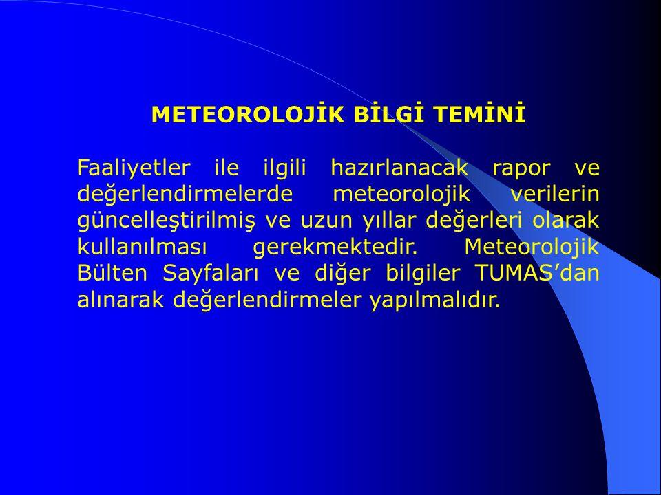 Faaliyetler ile ilgili hazırlanacak rapor ve değerlendirmelerde meteorolojik verilerin güncelleştirilmiş ve uzun yıllar değerleri olarak kullanılması