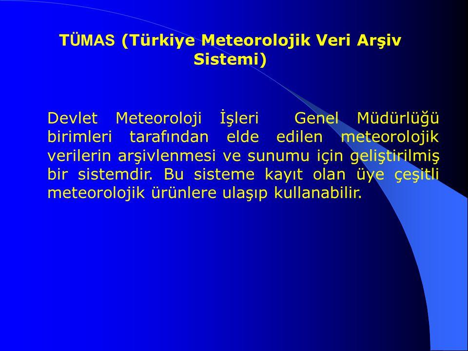 T ÜMAS (Türkiye Meteorolojik Veri Arşiv Sistemi) Devlet Meteoroloji İşleri Genel Müdürlüğü birimleri tarafından elde edilen meteorolojik verilerin arş