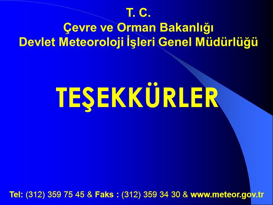 Tel: (312) 359 75 45 & Faks : (312) 359 34 30 & www.meteor.gov.tr T. C. Çevre ve Orman Bakanlığı Devlet Meteoroloji İşleri Genel Müdürlüğü TEŞEKKÜRLER