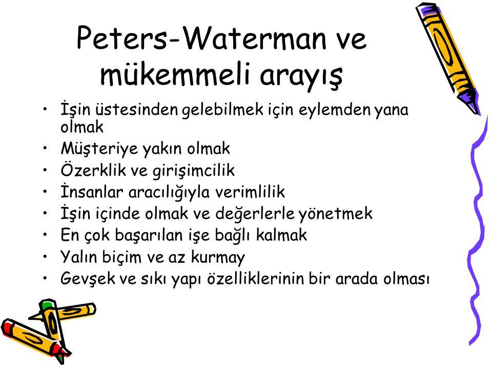 Peters-Waterman ve mükemmeli arayış İşin üstesinden gelebilmek için eylemden yana olmak Müşteriye yakın olmak Özerklik ve girişimcilik İnsanlar aracıl