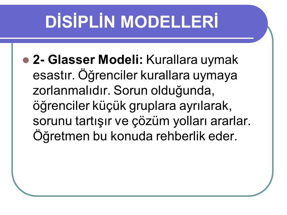 DİSİPLİN MODELLERİ 2- Glasser Modeli: Kurallara uymak esastır. Öğrenciler kurallara uymaya zorlanmalıdır. Sorun olduğunda, öğrenciler küçük gruplara a