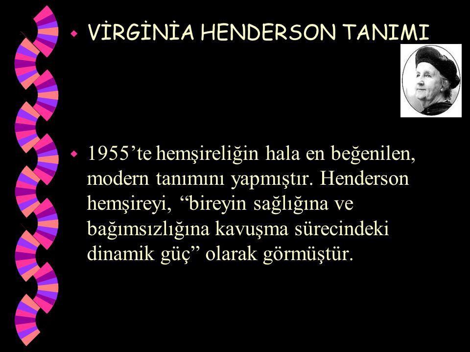 """ VİRGİNİA HENDERSON TANIMI w 1955'te hemşireliğin hala en beğenilen, modern tanımını yapmıştır. Henderson hemşireyi, """"bireyin sağlığına ve bağımsızlı"""