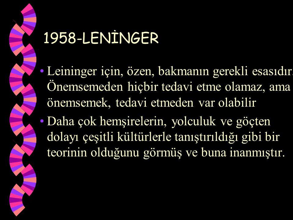 1958-LENİNGER Leininger için, özen, bakmanın gerekli esasıdır. Önemsemeden hiçbir tedavi etme olamaz, ama önemsemek, tedavi etmeden var olabilir Daha