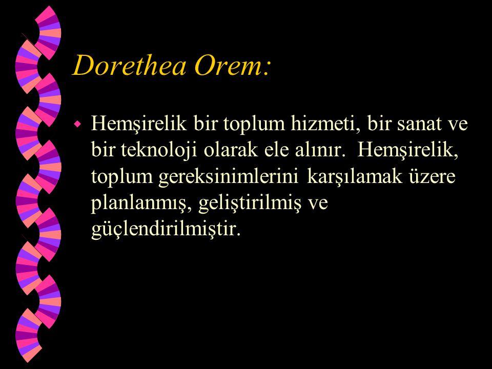 Dorethea Orem: w Hemşirelik bir toplum hizmeti, bir sanat ve bir teknoloji olarak ele alınır. Hemşirelik, toplum gereksinimlerini karşılamak üzere pla