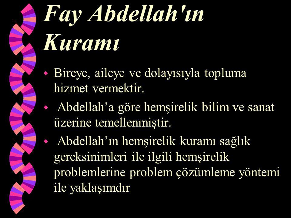 Fay Abdellah'ın Kuramı w Bireye, aileye ve dolayısıyla topluma hizmet vermektir. w Abdellah'a göre hemşirelik bilim ve sanat üzerine temellenmiştir. w