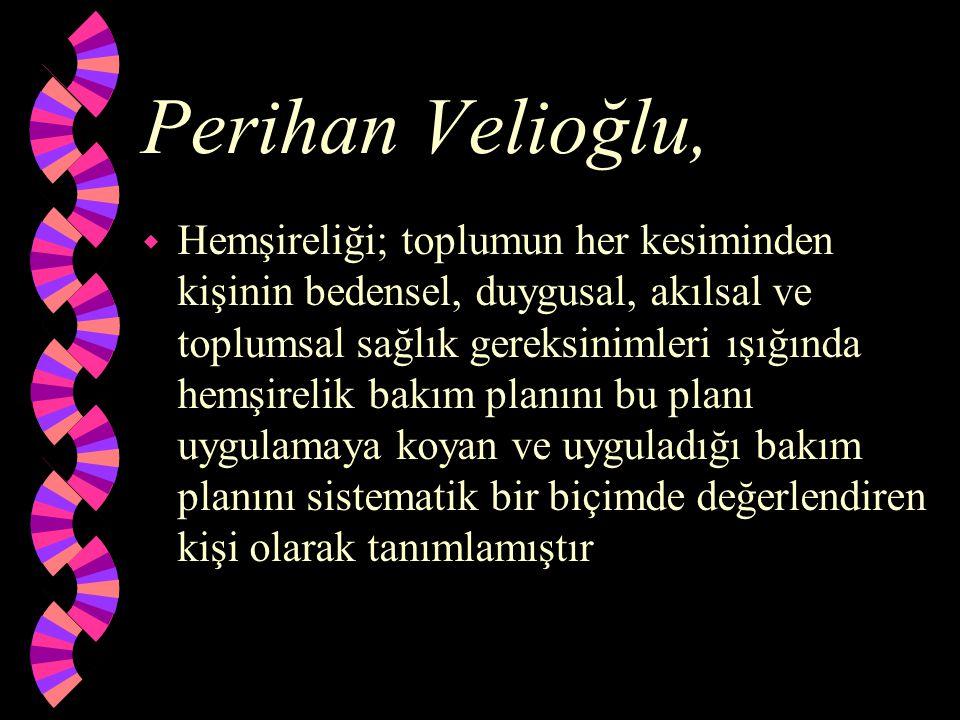 Perihan Velioğlu, w Hemşireliği; toplumun her kesiminden kişinin bedensel, duygusal, akılsal ve toplumsal sağlık gereksinimleri ışığında hemşirelik ba