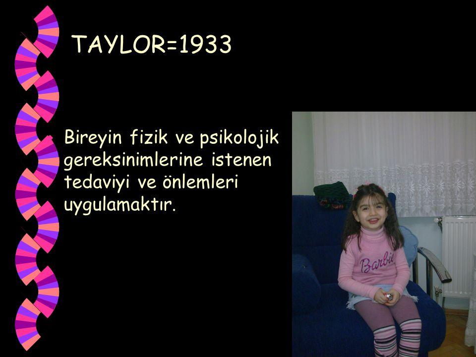 TAYLOR=1933 w Bireyin fizik ve psikolojik gereksinimlerine istenen tedaviyi ve önlemleri uygulamaktır.