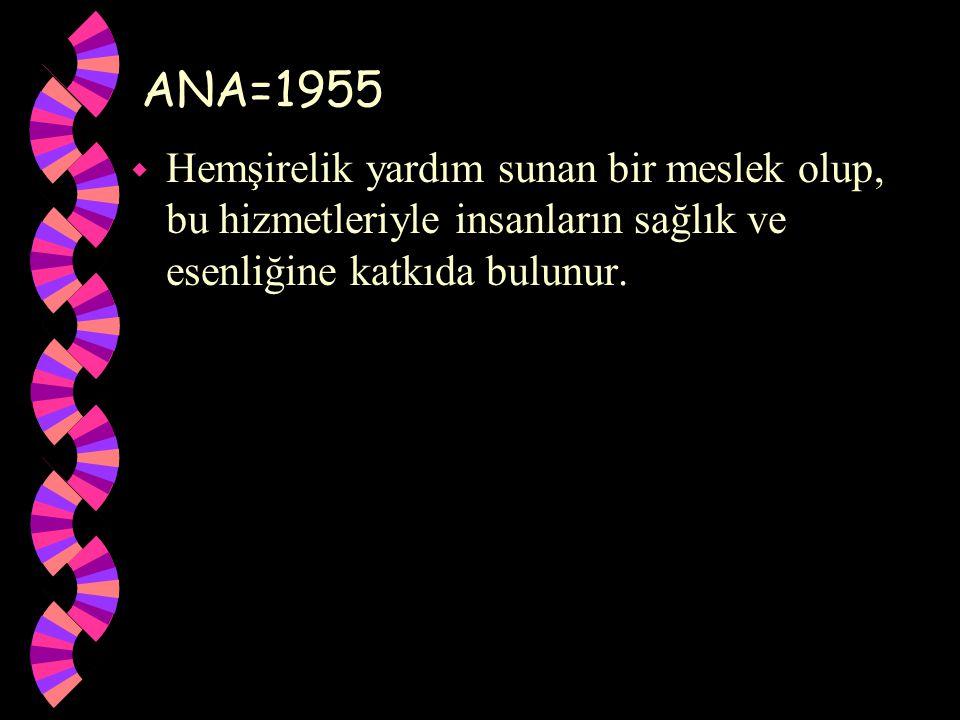 ANA=1955 w Hemşirelik yardım sunan bir meslek olup, bu hizmetleriyle insanların sağlık ve esenliğine katkıda bulunur.