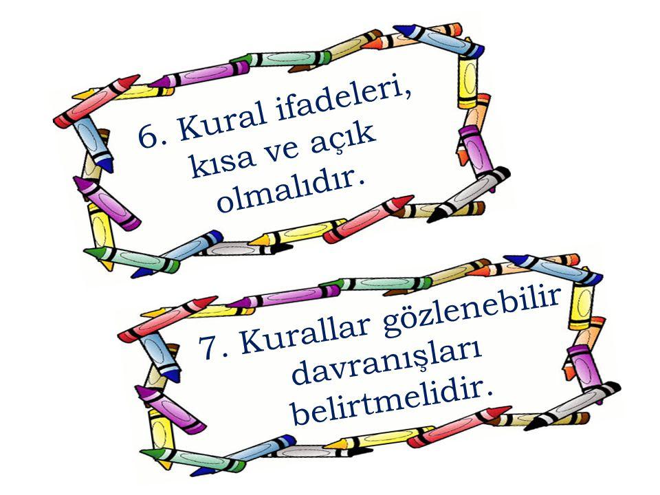 6. Kural ifadeleri, kısa ve açık olmalıdır. 7. Kurallar gözlenebilir davranışları belirtmelidir.