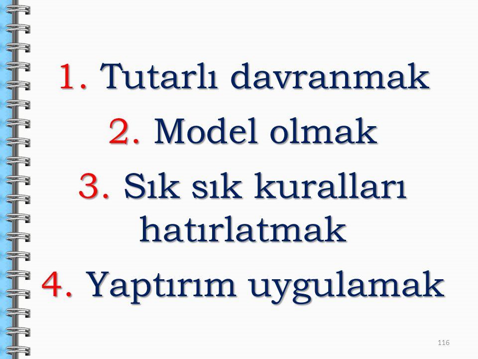 116 1. Tutarlı davranmak 2. Model olmak 3. Sık sık kuralları hatırlatmak 4. Yaptırım uygulamak