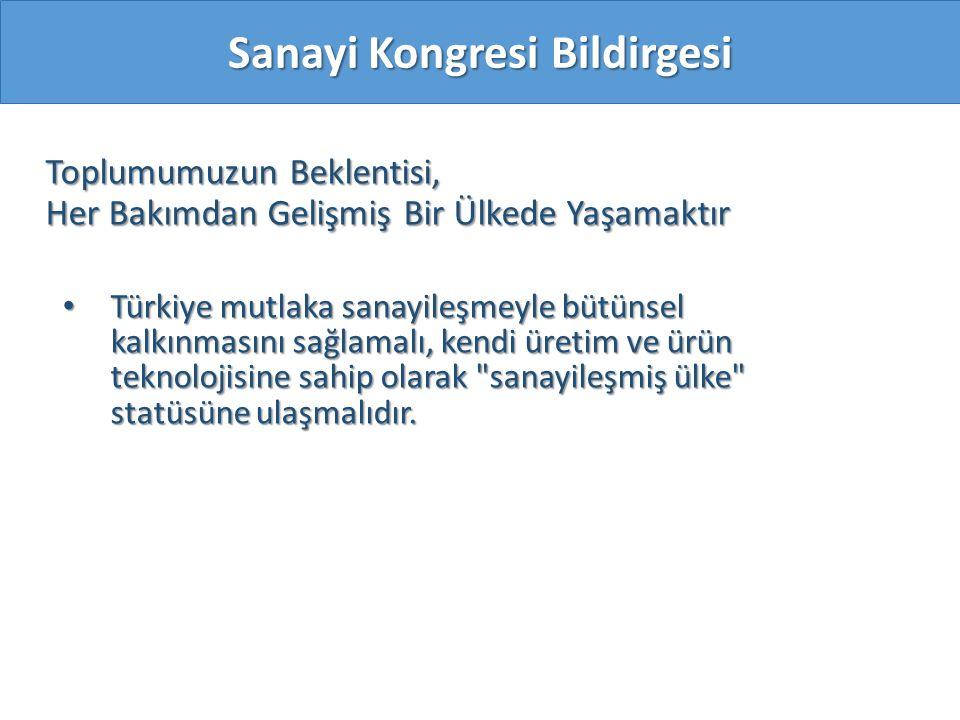 Toplumumuzun Beklentisi, Her Bakımdan Gelişmiş Bir Ülkede Yaşamaktır Sanayi Kongresi Bildirgesi Türkiye mutlaka sanayileşmeyle bütünsel kalkınmasını s